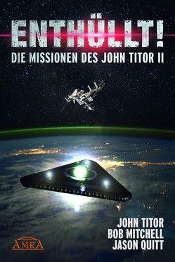 ENTHÜLLT! Die Missionen des John Titor II von Mitchell,  Bob, Quitt,  Jason, Titor,  John