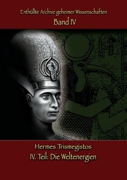 Enthüllte Archive geheimer Wissenschaften: IV. Teil von Trismegistos,  Hermes