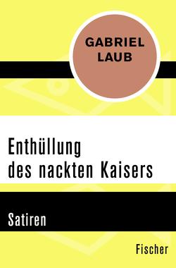 Enthüllung des nackten Kaisers von Gaertner,  H., Laub,  Gabriel