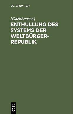 Enthüllung des Systems der Weltbürger-Republik von [Göchhausen]