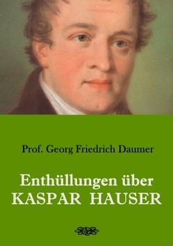 Enthüllungen über Kaspar Hauser von Daumer,  Georg Friedrich