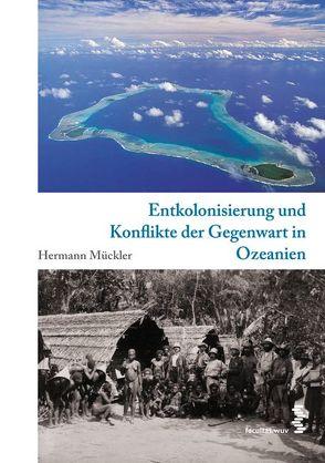 Entkolonisierung und Konflikte der Gegenwart in Ozeanien von Mückler,  Hermann