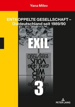 Entkoppelte Gesellschaft – Ostdeutschland seit 1989/90 von Milev,  Yana