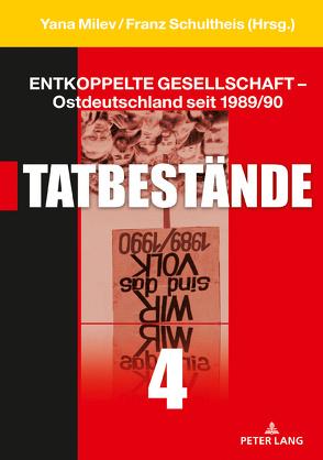 Entkoppelte Gesellschaft – Ostdeutschland seit 1989/90 von Milev,  Yana, Schultheis,  Franz