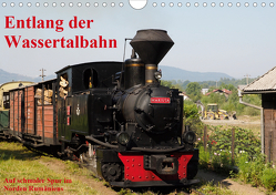 Entlang der Wassertalbahn – Auf schmaler Spur im Norden Rumäniens (Wandkalender 2021 DIN A4 quer) von Hegerfeld-Reckert,  Anneli