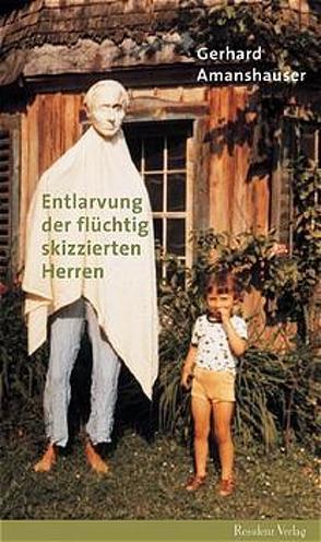 Entlarvung der flüchtig skizzierten Herren von Amanshauser,  Gerhard