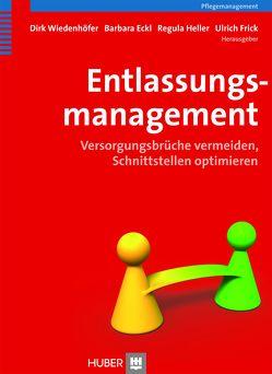 Entlassungsmanagement von Eckl,  Barbara, Frick,  Ulrich, Heller,  Regula, Wiedenhöfer,  Dirk