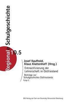 Entnazifizierung der Lehrerschaft in Ostfriesland von Kaufhold,  Josef, Klattenhoff,  Klaus