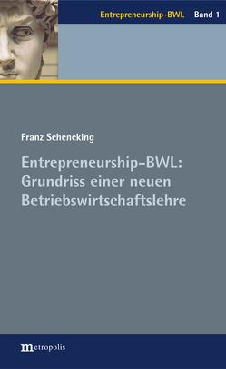 Entrepreneurship-BWL: Grundriss einer neuen Betriebswirtschaftslehre von Löhr,  Albert, Schencking,  Franz