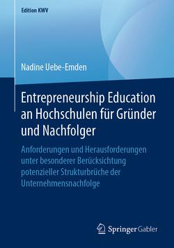 Entrepreneurship Education an Hochschulen für Gründer und Nachfolger von Uebe-Emden,  Nadine