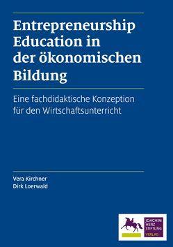 Entrepreneurship Education in der ökonomischen Bildung von Kirchner,  Vera, Loerwald,  Dirk