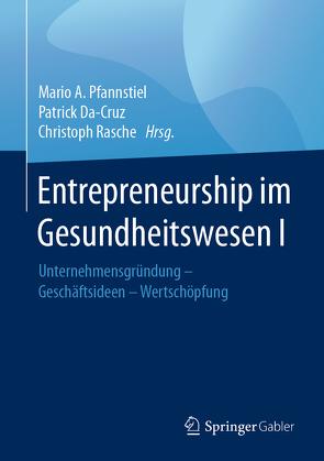 Entrepreneurship im Gesundheitswesen I von Da-Cruz,  Patrick, Pfannstiel,  Mario A., Rasche,  Christoph