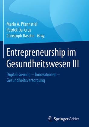 Entrepreneurship im Gesundheitswesen III von Da-Cruz,  Patrick, Pfannstiel,  Mario A., Rasche,  Christoph