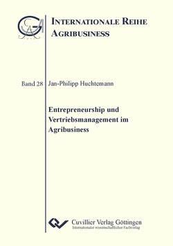 Entrepreneurship und Vertriebsmanagement im Agribusiness von Huchtemann,  Jan-Philipp