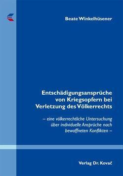 Entschädigungsansprüche von Kriegsopfern bei Verletzung des Völkerrechts von Winkelhüsener,  Beate
