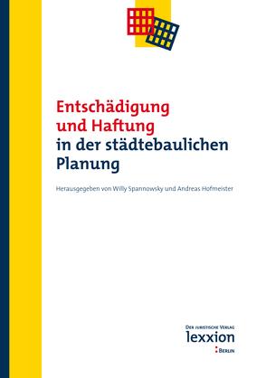 Entschädigung und Haftung in der städtebaulichen Planung von Hofmeister,  Andreas, Spannowsky,  Willy