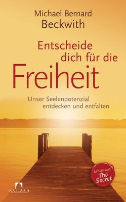 Entscheide dich für die Freiheit von Beckwith,  Michael Bernard, Eichelbeck,  Reinhard