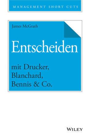 Entscheiden mit Drucker, Blanchard, Bennis & Co. von McGrath,  James, Schieberle,  Andreas