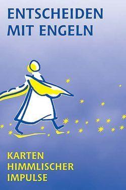Entscheiden mit Engeln von Gabriel,  Hellena M, Mattheus,  Ursula