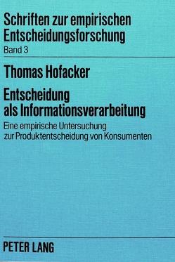 Entscheidung als Informationsverarbeitung von Hofacker,  Thomas