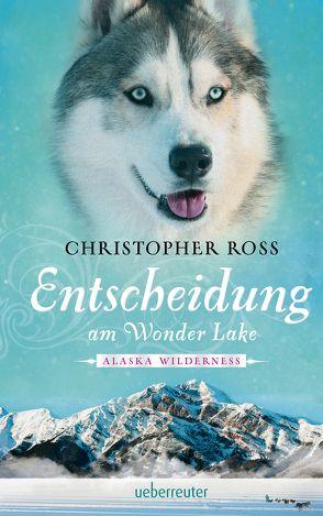 Alaska Wilderness – Entscheidung am Wonder Lake von Ross,  Christopher