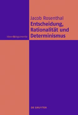 Entscheidung, Rationalität und Determinismus von Rosenthal,  Jacob