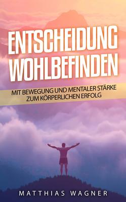 Entscheidung: Wohlbefinden von Wagner,  Matthias