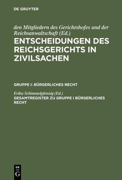 Entscheidungen des Reichsgerichts in Zivilsachen. Bürgerliches Recht / Gesamtregister zu Gruppe I Bürgerliches Recht von Schimmelpfennig,  Erika