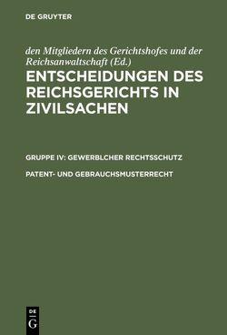 Entscheidungen des Reichsgerichts in Zivilsachen. Gewerblcher Rechtsschutz / Patent- und Gebrauchsmusterrecht von Eylau,  Johannes
