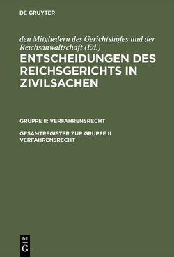 Entscheidungen des Reichsgerichts in Zivilsachen. Verfahrensrecht / Gesamtregister zur Gruppe II Verfahrensrecht von Schimmelpfennig,  Erika