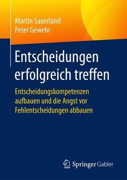 Entscheidungen erfolgreich treffen von Gewehr,  Peter, Sauerland,  Martin