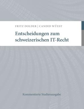 Entscheidungen zum schweizerischen IT-Recht von Dolder,  Fritz, Wüest,  Candid