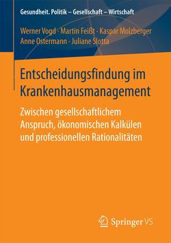 Entscheidungsfindung im Krankenhausmanagement von Feißt,  Martin, Molzberger,  Kaspar, Ostermann,  Anne, Slotta,  Juliane, Vogd,  Werner