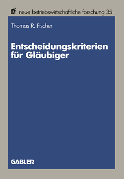 Entscheidungskriterien für Gläubiger von Fischer,  Thomas R.