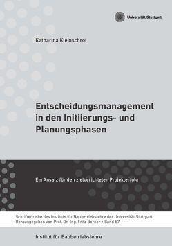 Entscheidungsmanagement in den Initiierungs- und Planungsphasen von Berner,  Fritz, Dr. Kleinschrot,  Katharina