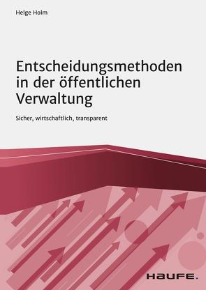 Entscheidungsmethoden in der öffentlichen Verwaltung von Holm,  Helge
