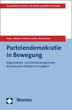 Parteiendemokratie in Bewegung von Korte,  Karl-Rudolf, Michels,  Dennis, Schoofs,  Jan, Switek,  Niko, Weissenbach,  Kristina