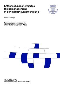 Entscheidungsorientiertes Risikomanagement in der Industrieunternehmung von Sorger,  Helmut
