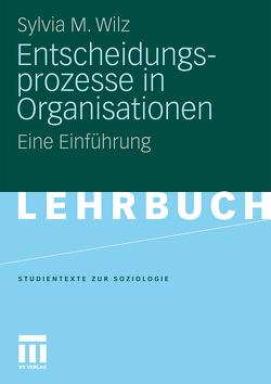 Entscheidungsprozesse in Organisationen von Wilz,  Sylvia M.