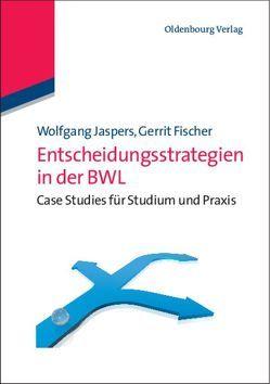 Entscheidungsstrategien in der BWL von Fischer,  Gerrit, Jaspers,  Wolfgang