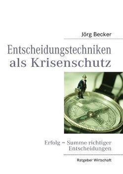Entscheidungstechniken als Krisenschutz von Becker,  Jörg