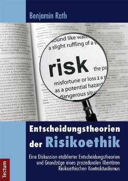 Entscheidungstheorien der Risikoethik von Rath,  Benjamin
