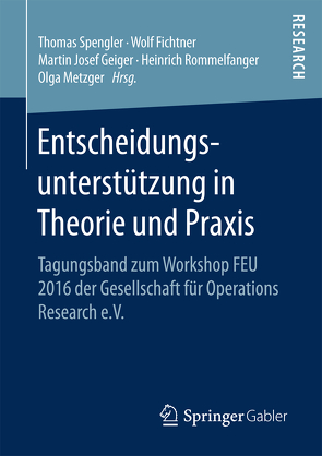 Entscheidungsunterstützung in Theorie und Praxis von Fichtner,  Wolf, Geiger,  Martin Josef, Metzger,  Olga, Rommelfanger,  Heinrich, Spengler,  Thomas