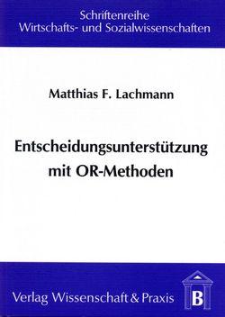 Entscheidungsunterstützung mit OR-Methoden von Lachmann,  Matthias F.