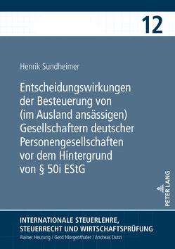 Entscheidungswirkungen der Besteuerung von (im Ausland ansässigen) Gesellschaftern deutscher Personengesellschaften vor dem Hintergrund von § 50i EStG von Sundheimer,  Henrik
