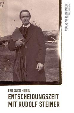 Entscheidungszeit mit Rudolf Steiner von Hiebel,  Friedrich
