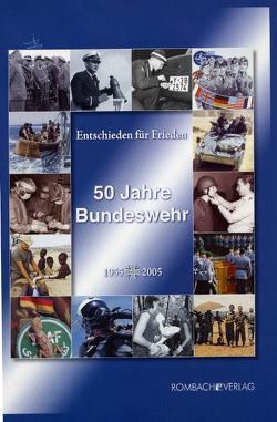 Entschieden für Frieden. 50 Jahre Bundeswehr von Bremm,  Klaus-Jürgen