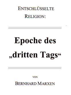 """Entschlüsselte Religion: Epoche des """"dritten Tags"""" von Marxen,  Bernhard"""