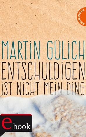 Entschuldigen ist nicht mein Ding von Gülich,  Martin, Kopp,  Suse