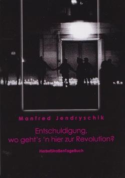 Entschuldigung, wo geht es hier zur Revolution? von Jendryschik,  Manfred